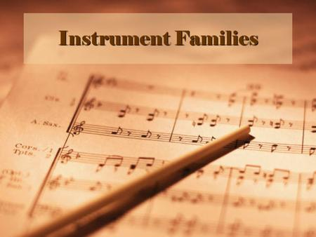 Instrument Families. String Family The Violin –Highest sounding from all of the string instruments –Has the strings E, A, D, G –Is played by plucking.