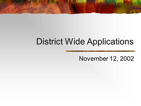 District Wide Applications November 12, 2002. 2 District Wide Applications Process Recommendations Board Decision.