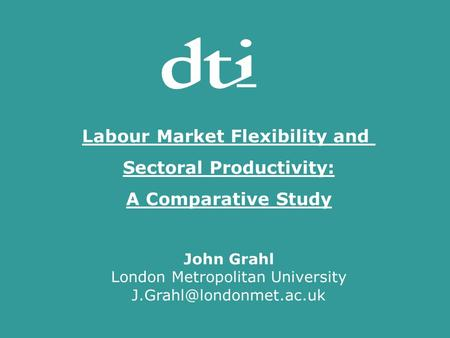 Labour Market Flexibility and Sectoral Productivity: A Comparative Study John Grahl London Metropolitan University Labour Market.
