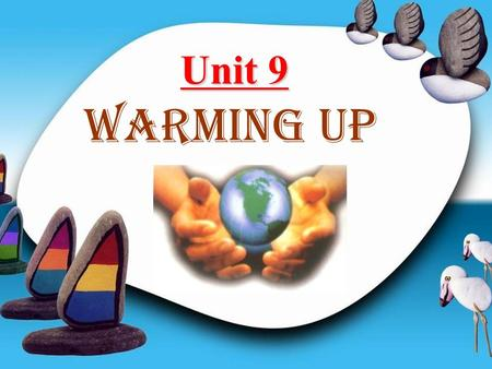 Unit 9 Unit 9 warming up problems What problems can you find out about our earth? water pollution rubbish hunger air pollution noise pollution desert.