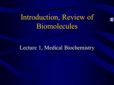 Introduction, Review of Biomolecules Lecture 1, Medical Biochemistry.