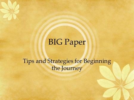 BIG Paper Tips and Strategies for Beginning the Journey.