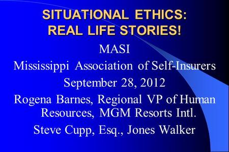 MASI Mississippi Association of Self-Insurers September 28, 2012 Rogena Barnes, Regional VP of Human Resources, MGM Resorts Intl. Steve Cupp, Esq., Jones.