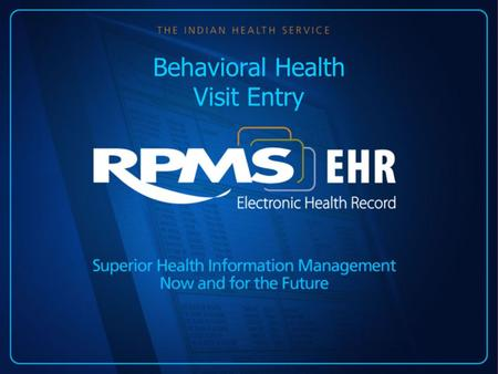 Behavioral Health Visit Entry. Objectives Intended Audience –Mental Health and Social Work providers at facilities already using the EHR –Behavioral Health.