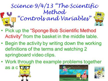 "Science 9/4/13 ""The Scientific Method ""Controls and Variables"""