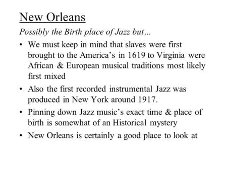 New Orleans Possibly the Birth place of Jazz but… We must keep in mind that slaves were first brought to the America's in 1619 to Virginia were African.