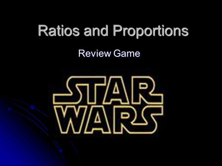 Ratios and Proportions Review Game. Please select a Team. May the force be with you. 1. 2. 3. 4.4. 5.