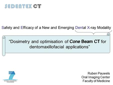 """Dosimetry and optimisation of Cone Beam CT for dentomaxillofacial applications"" Safety and Efficacy of a New and Emerging Dental X-ray Modality Cone Beam."