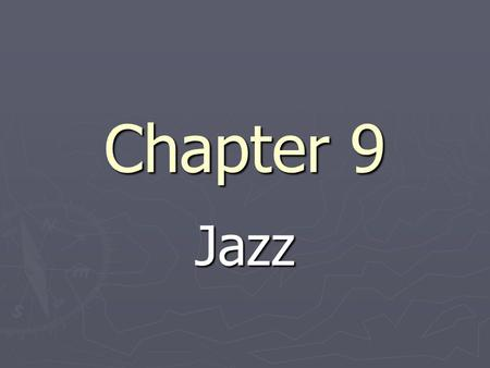 Chapter 9 Jazz. What is Jazz? ► Relies heavily on improvisation within a certain formal structure ► Rhythmic urgency, shifting accents to weak beats,