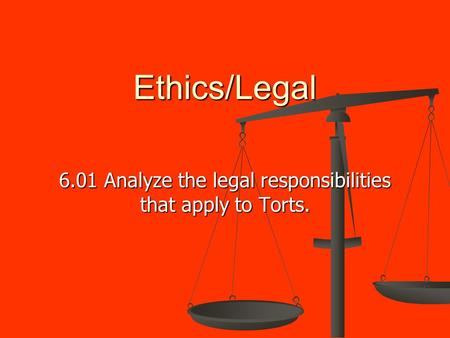 6.01 Analyze the legal responsibilities that apply to Torts.