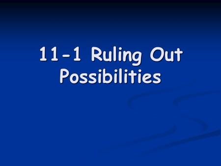 11-1 Ruling Out Possibilities. When the solution to a problem is one of a finite number of possibilities, an effective strategy may be to eliminate possibilities.