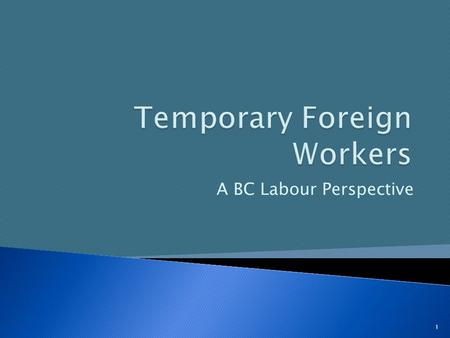 A BC Labour Perspective 1.  Abuse of Workers  Labour's response  Governments' Roles 2.