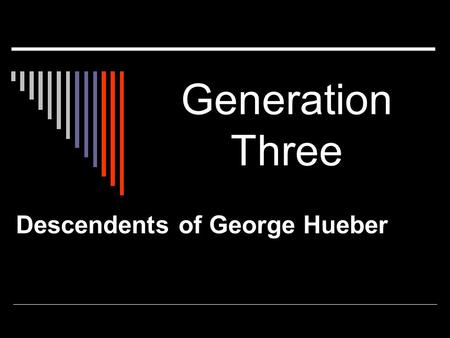 Generation Three Descendents of George Hueber. Lawrence Lee Hueber: Child  Born Feb 14, 1954 Forth Worth, Tarrant, Texas At Coswell Air Force Base In.