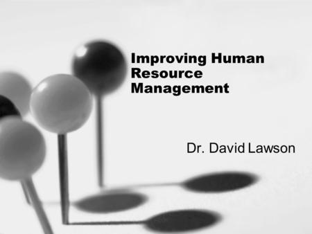 Improving Human Resource Management Dr. David Lawson.