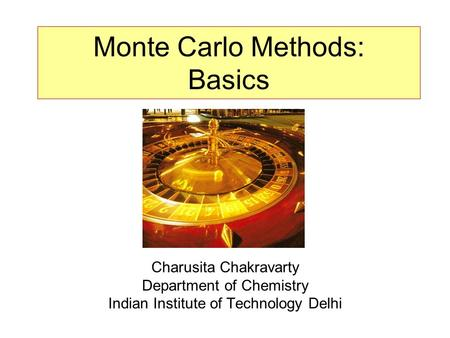 Monte Carlo Methods: Basics Charusita Chakravarty Department of Chemistry Indian Institute of Technology Delhi.
