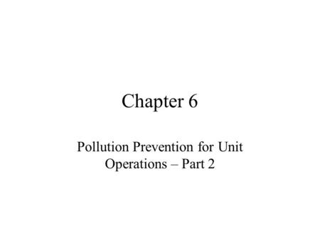 Chapter 6 Pollution Prevention for Unit Operations – Part 2.