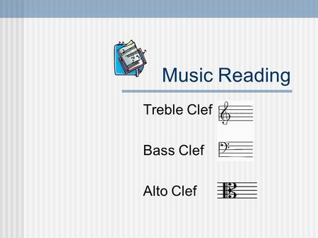 Music Reading Treble Clef Bass Clef Alto Clef Which Clef Do You Read In? Treble Clef - flute, clarinet, saxes, trumpets, french horns, bells/mallets,