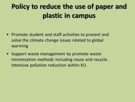 Policy to reduce the use of paper and plastic in campus Promote student and staff activities to prevent and solve the climate change issues related to.