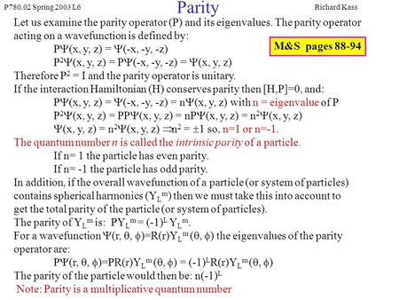 P780.02 Spring 2003 L6Richard Kass Parity Let us examine the parity operator (P) and its eigenvalues. The parity operator acting on a wavefunction is defined.