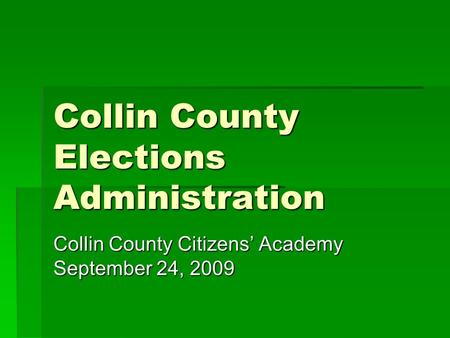 Collin County Elections Administration Collin County Citizens' Academy September 24, 2009.