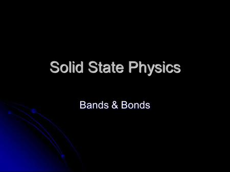 Solid State Physics Bands & Bonds. PROBABILITY DENSITY The probability density P(x,t) is information that tells us something about the likelihood of.