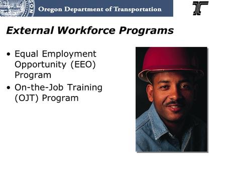 External Workforce Programs Equal Employment Opportunity (EEO) Program On-the-Job Training (OJT) Program.