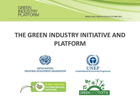 WWW.GREENINDUSTRYPLATFORM.ORG THE GREEN INDUSTRY INITIATIVE AND PLATFORM.