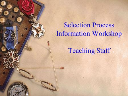 Selection Process Information Workshop Teaching Staff.