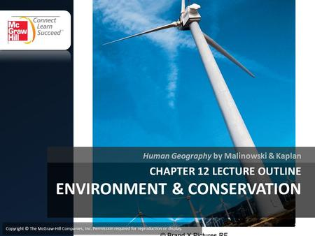 CHAPTER 12 LECTURE OUTLINE ENVIRONMENT & CONSERVATION Human Geography by Malinowski & Kaplan Copyright © The McGraw-Hill Companies, Inc. Permission required.