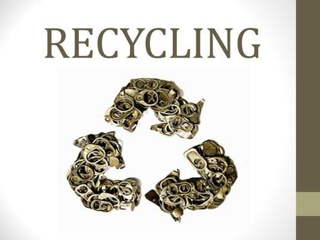 RECYCLING. What is recycling? ­Recycling is a pretty simple concept! ☞ Take something that isn't useful anymore and make it into something new instead.