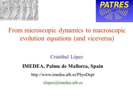 Cristóbal López IMEDEA, Palma de Mallorca, Spain  From microscopic dynamics to macroscopic evolution.
