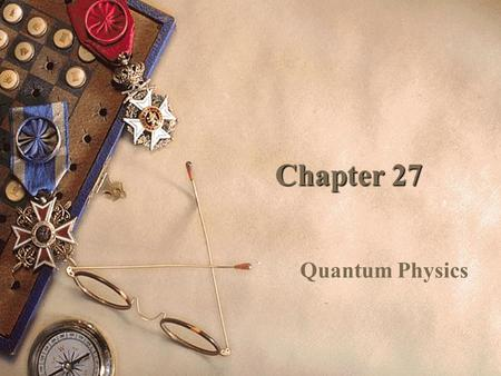 Chapter 27 Quantum Physics. General Physics Quantum Physics I Sections 1–3.