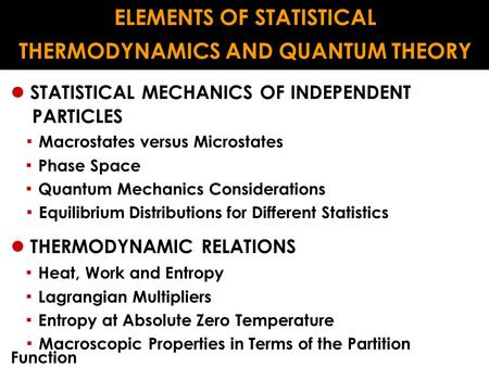 ELEMENTS OF STATISTICAL THERMODYNAMICS AND QUANTUM THEORY STATISTICAL MECHANICS OF INDEPENDENT PARTICLES ▪ Macrostates versus Microstates ▪ Phase Space.