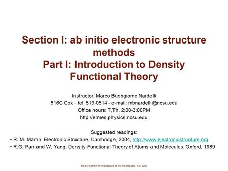 Modeling from the nanoscale to the macroscale - Fall 2004 Section I: ab initio electronic structure methods Part I: Introduction to Density Functional.