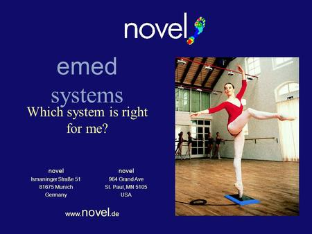 Emed systems Which system is right for me? novel Ismaninger Straße 51 81675 Munich Germany novel 964 Grand Ave St. Paul, MN 5105 USA www. novel.de.