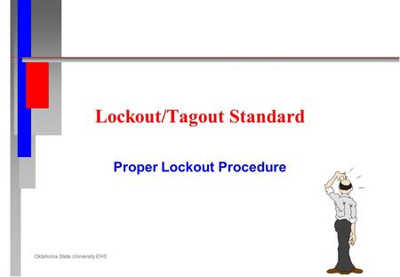 Oklahoma State University EHS Lockout/Tagout Standard Proper Lockout Procedure.