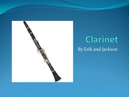 By Erik and Jackson. What is a Clarinet? Invented around the 1690's by Johann Christoph Denner of Nuremburg, the clarinet is a musical single-reed woodwind.