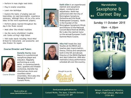 Brought to you by Book online at: www.danielleharriss.com Sunday 11 October 2015 10am – 4.30pm Warwickshire Saxophone & Clarinet Day     Venue: