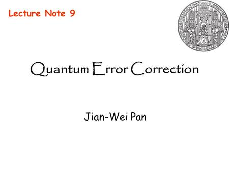 Quantum Error Correction Jian-Wei Pan Lecture Note 9.