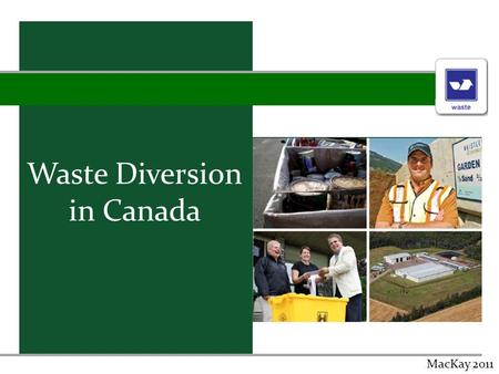 Waste Diversion in Canada MacKay 2011. WHAT IS WASTE DIVERSION? Waste diversion directs garbage away from landfills or incinerators. Waste management.