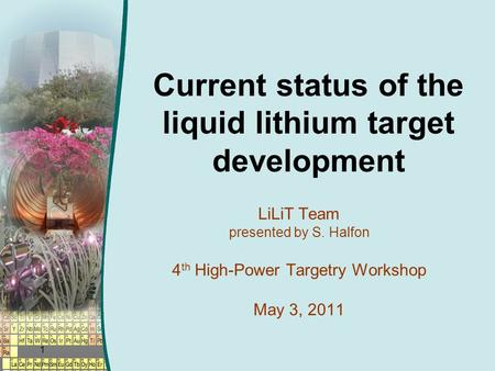 Current status of the liquid lithium target development LiLiT Team presented by S. Halfon 4 th High-Power Targetry Workshop May 3, 2011 1.