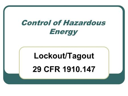 Control of Hazardous Energy Lockout/Tagout 29 CFR 1910.147.