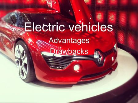 Electric vehicles AdvantagesDrawbacks. What is it ? What is it ?