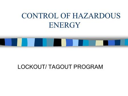 CONTROL OF HAZARDOUS ENERGY LOCKOUT/ TAGOUT PROGRAM.