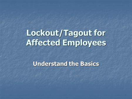 Lockout/Tagout for Affected Employees Understand the Basics.