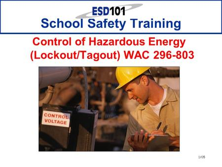 1/05 School Safety Training Control of Hazardous Energy (Lockout/Tagout) WAC 296-803.