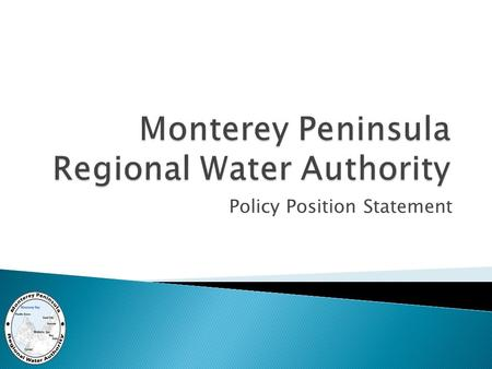 Policy Position Statement.  Ground Water Replenishment (GWR) - by Monterey Regional Pollution Control Agency (MRWPCA) and Monterey Peninsula Water Management.