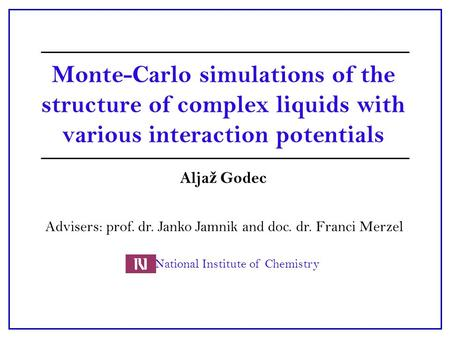 Monte-Carlo simulations of the structure of complex liquids with various interaction potentials Alja ž Godec Advisers: prof. dr. Janko Jamnik and doc.