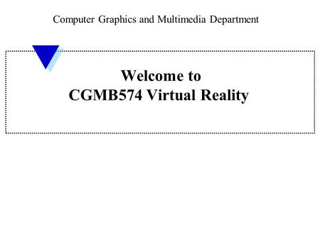 Welcome to CGMB574 Virtual Reality Computer Graphics and Multimedia Department.