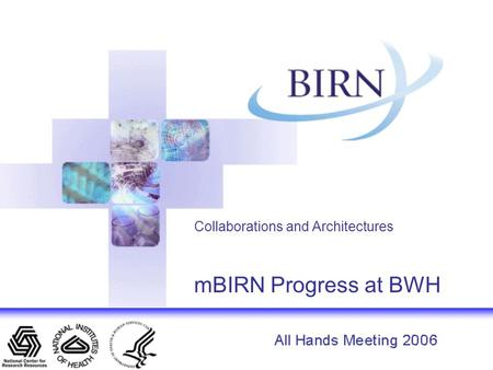 Collaborations and Architectures mBIRN Progress at BWH.